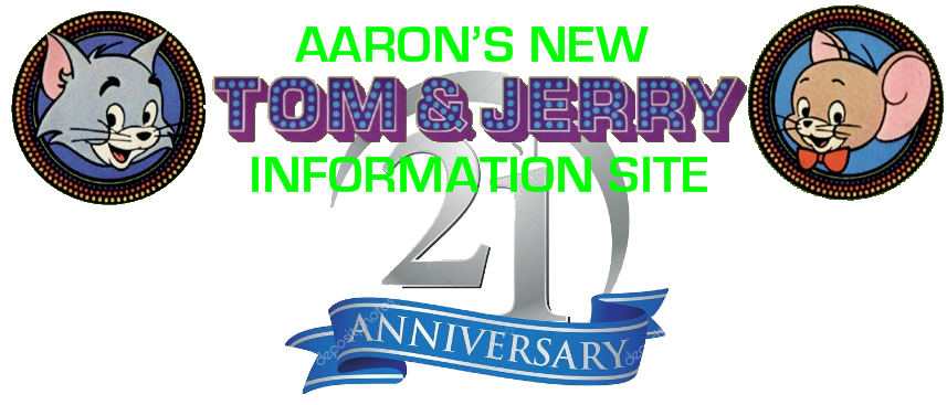 Aaron's New Tom & Jerry Information Site---Celebrating 21 Years Online (1997-2018)!